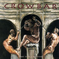 CD CROWBAR Time Heals Nothing (Limited Edition) sur ROOOAR (FR)